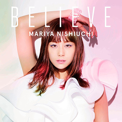 西内まりや「BELIEVE」(DVD付)(スマプラ対応)