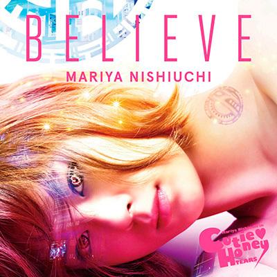 西内まりや「BELIEVE」(スマプラ対応)(★CUTIE HONEY -TEARS-盤★)