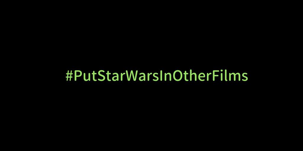#PutStarWarsInOtherFilms